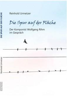 Die Spur auf der Fläche -Wolfgang Rihm im Gespräch